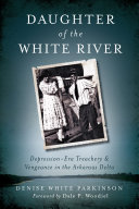 Daughter of the White River: Depression-Era Treachery and Vengeance In the Arkansas Delta