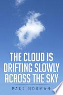 The Cloud Is Drifting Slowly Across the Sky