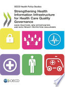 Oecd Health Policy Studies Strengthening Health Information Infrastructure For Health Care Quality Governance Good Practices New Opportunities And Data Privacy Protection Challenges