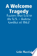 A Welcome Tragedy  Factors that Led to the U S    Dakota Conflict of 1862