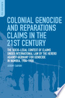 Colonial Genocide and Reparations Claims in the 21st Century  The Socio Legal Context of Claims under International Law by the Herero against Germany for Genocide in Namibia  1904 1908