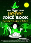 The Unofficial Harry Potter Joke Book  Stupefying Shenanigans for Slytherin