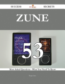 Zune 53 Success Secrets - 53 Most Asked Questions On Zune - What You Need To Know