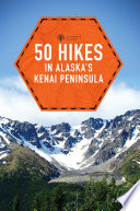 50 Hikes in Alaska s Kenai Peninsula  2nd Edition   Explorer s 50 Hikes