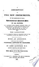 A Description of Two New Instruments, by which Astronomers & Nautical Men May Ascertain Their Correct Distance from Any Known Meridian, Etc