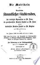 ¬Die Matrikeln oder Verzeichnisse sämmtlicher Studirenden, welche das Vereinigte Gymnasium zu St. Anna, die Protestantische Studien-Anstalt zu St. Anna und die Katholische Studien-Anstalt zu St. Stephan zu Augsburg in den Jahren 1808 bis 1862 absolvirt haben0