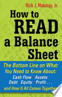 How to Read a Balance Sheet  The Bottom Line on What You Need to Know about Cash Flow  Assets  Debt  Equity  Profit   and How It all Comes Together