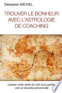 Trouver le bonheur avec l astrologie de coaching