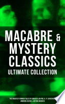 Macabre Mystery Classics Ultimate Collection The Greatest Horror Tales Of Edgar Allan Poe H P Lovecraft Ambrose Bierce Arthur Machen