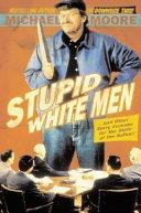 . Stupid White Men .