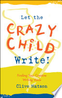 Let The Crazy Child Write! : — our creative unconscious or