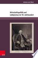 Wirtschaftspolitik und Lobbyismus im 18. Jahrhundert