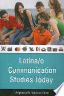 Latina o Communication Studies Today