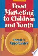 Ebook Food Marketing to Children and Youth: Epub Committee on Food Marketing and the Diets of Children and Youth,Board on Children, Youth and Families,Food and Nutrition Board,Institute of Medicine,Division of Behavioral and Social Sciences and Education Apps Read Mobile