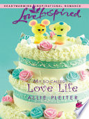 My So Called Love Life  Mills   Boon Love Inspired   Steeple Hill Caf    Book 3