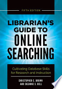 Librarian s Guide to Online Searching  Cultivating Database Skills for Research and Instruction  5th Edition