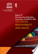 Report Of The International Bioethics Committee Of Unesco Ibc On Social Responsibility And Health