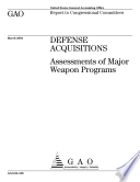 Defense Acquisitions Assessments Of Major Weapon Programs Report To Congressional Committees