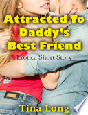 Attracted to Daddy's Best Friend: Erotica Short Story