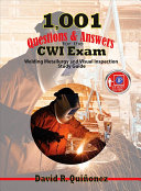 1,001 Questions and Answers for the CWI Exam: Welding Metallurgy and Visual Inspection Study Guide