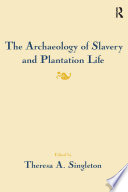 The Archaeology of Slavery and Plantation Life
