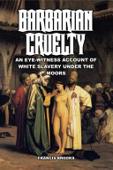 Barbarian Cruelty  an Eye Witness Account of White Slavery Under the Moors