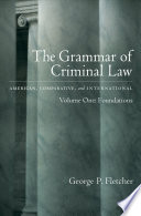 The Grammar of Criminal Law  American  Comparative  and International