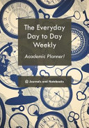 The Everyday Day to Day Weekly Academic Planner