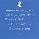 George Washington s Rules of Civility and Decent Behavior in Company and Conversation