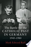 The Battle for the Catholic Past in Germany  1945 1980