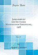 Jahresbericht der Deutschen Mathematiker-Vereinigung, 1908, Vol. 17 (Classic Reprint)