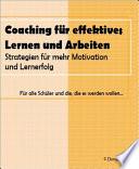 Coaching für effektives Lernen und Arbeiten - Mit Strategie zu mehr Motivation und Lernerfolg