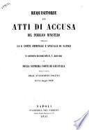 Requisitorie ed atti di accusa del Pubblico Ministero presso la G. Corte Criminale e Speciale di Napoli con le correlative decisioni della G. C. medesima e della Suprema Corte di Giustizia nella causa degli avvenimenti politici del 15 maggio 1848