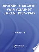 Britain s Secret War Against Japan  1937 1945