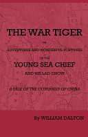 The War Tiger - Or, Adventures and Wonderful Fortunes of the Young Sea Chief and His Lad Chow - A Tale of the Conquest of China The Last Tartar Conquest Of China
