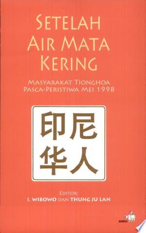 Setelah air mata kering: masyarakat Tionghoa pasca-peristiwa Mei 1998 - ISBN:9789797094720