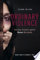 Ordinary Violence Everyday Assaults Against Women Worldwide 2nd Edition