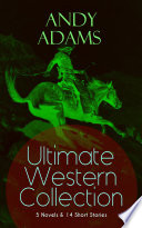 ANDY ADAMS Ultimate Western Collection     5 Novels   14 Short Stories