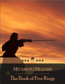 The Book of Five Rings  A Text on Kenjutsu and the Martial Arts in General  Written by the Swordsman Miyamoto Musashi