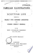 Familiar Illustrations of Scottish Life  Embodying Nearly 500 Anecdotes and Stories Book PDF