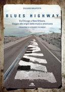Blues highway. Da Chicago a New Orleans. Viaggio alle origini della musica americana