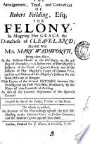 The Arraignment  Tryal  and Conviction of Robert Feilding  Esq
