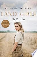 Land Girls The Promise A Moving And Heartwarming Wartime Saga Land Girls Book 2