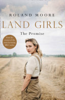 Land Girls  The Promise  A heartwarming Historical saga from the creator of the award winning BBC1 period drama