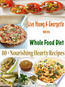 Live Young & Energetic With Whole Food Diet