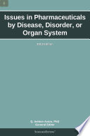Issues In Pharmaceuticals By Disease Disorder Or Organ System 2013 Edition