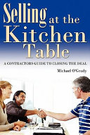 Selling At the Kitchen Table  A Contractors Guide to Closing the Deal