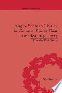 Anglo Spanish Rivalry in Colonial South East America  1650   1725