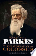 Sir Henry Parkes  The Australian Colossus