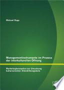 Managementinstrumente im Prozess der interkulturellen ™ffnung: Marketingkonzeption zur Umsetzung kultursensibler Altenhilfeangebote